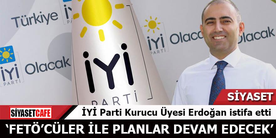 İyi Parti Kurucu Üyesi Erdoğan istifa etti