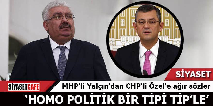 "MHP'li Yalçın'dan CHP'li Özel'e ağır sözler! ""Homo politik"""