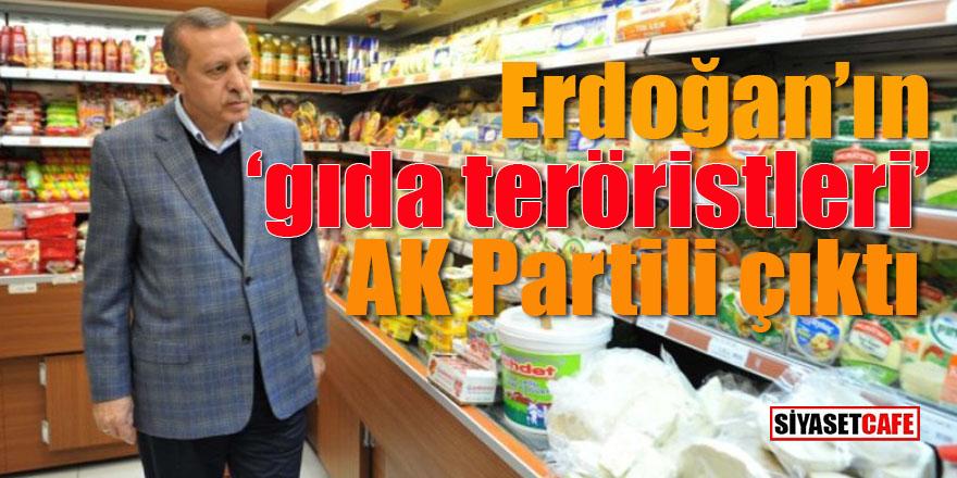 Erdoğan'ın 'Gıda teröristleri' Ak Partili çıktı