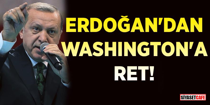Erdoğan'dan Washington'a ret!