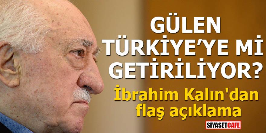 FETÖ elebaşı Fetullah Gülen Türkiye'ye mi getiriliyor?