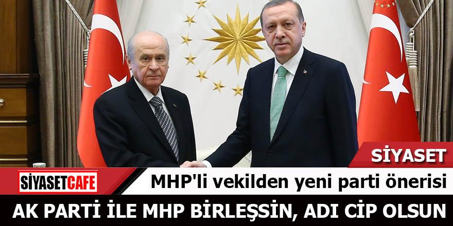 MHP'li vekilden yeni parti önerisi: AK Parti ile MHP birleşsin adı CİP olsun