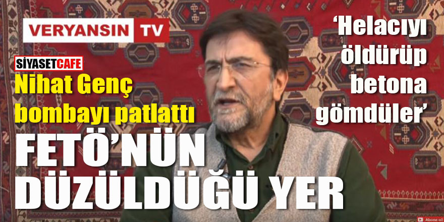 """Nihat Genç bombayı patlattı: """"FETÖ'nün düzüldüğü yer"""""""