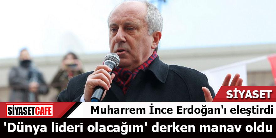 Muharrem İnce Erdoğan'ı eleştirdi: 'Dünya lideri olacağım' derken manav oldu