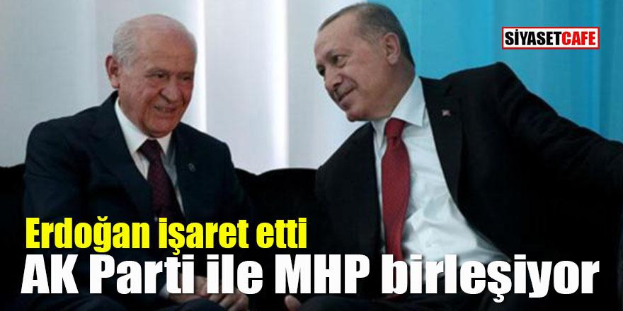 Erdoğan işaret etti: AK Parti ile MHP birleşiyor