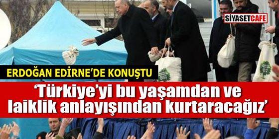Cumhurbaşkanı Erdoğan: Türkiye'yi bu laiklik anlayışından kurtaracağız