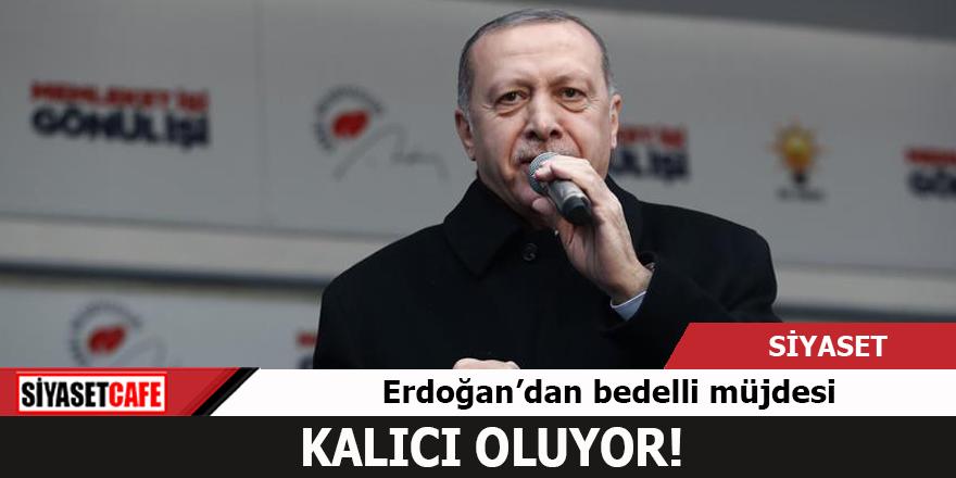 Erdoğan'dan bedelli müjdesi! Kalıcı oluyor