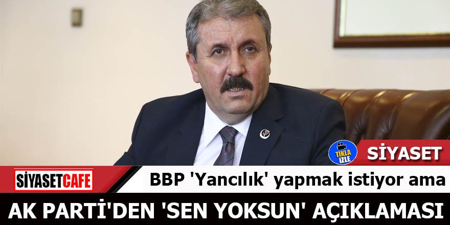 BBP 'yancılık' yapmak istiyor ama AK Parti'den 'Sen yoksun' açıklaması
