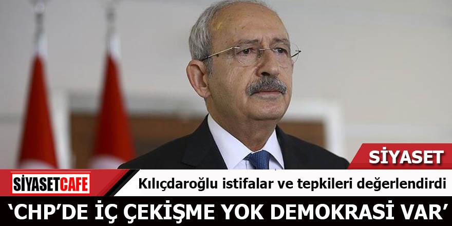 Kılıçdaroğlu istifalar ve tepkileri değerlendirdi