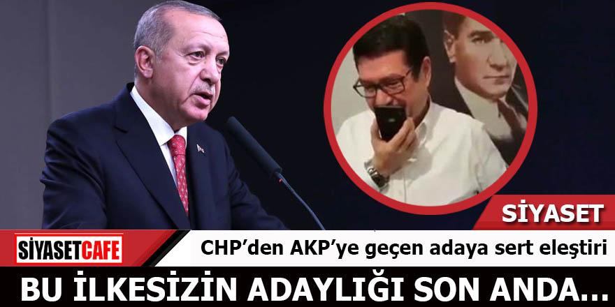 CHP'den AKP'ye geçen adaya sert eleştiri