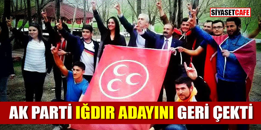 AK Parti Iğdır adayını geri çekti