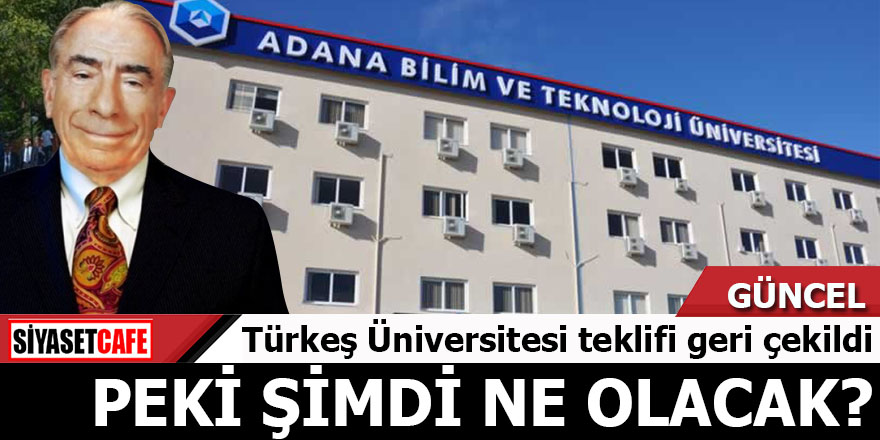 Türkeş Üniversitesi teklifi geri çekildi