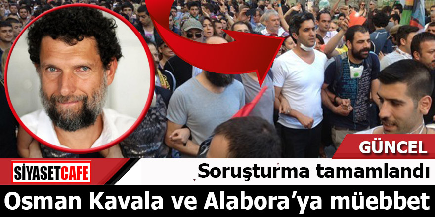 Osman Kavala ve Mehmet Ali Alabora'ya müebbet