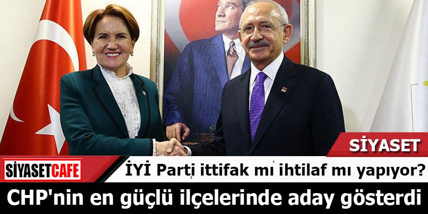 İYİ Parti ittifak mı ihtilaf mı yapıyor? CHP'nin en güçlü ilçelerinde aday gösterdi
