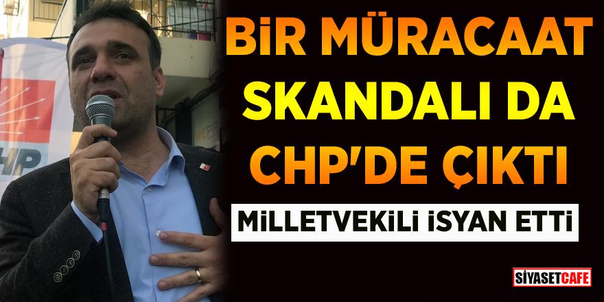 Bir müracaat skandalı da CHP'de çıktı! Milletvekili isyan etti