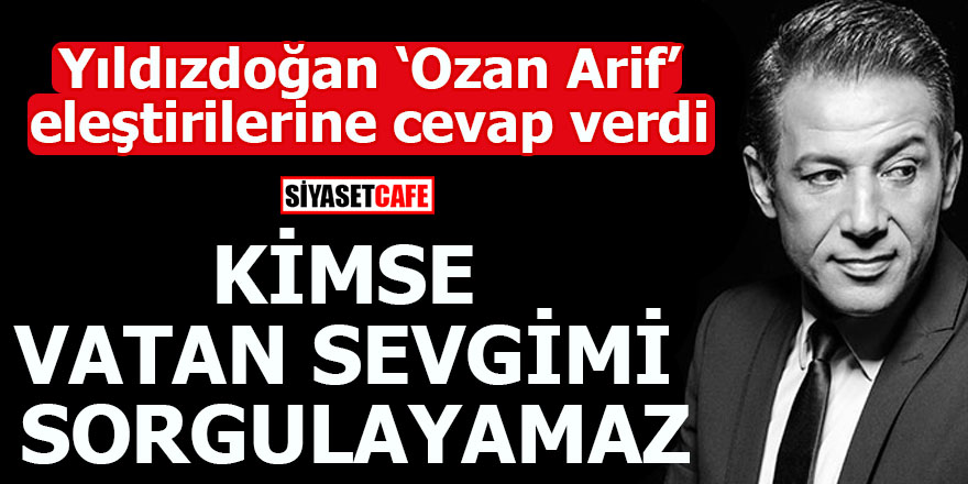 Mustafa Yıldızdoğan'dan Ozan Arif eleştirilerine cevap