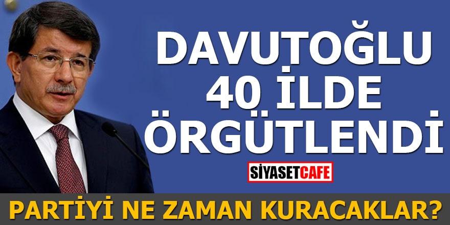 Davutoğlu 40 ilde örgütlendi Partiyi ne zaman kuracaklar?