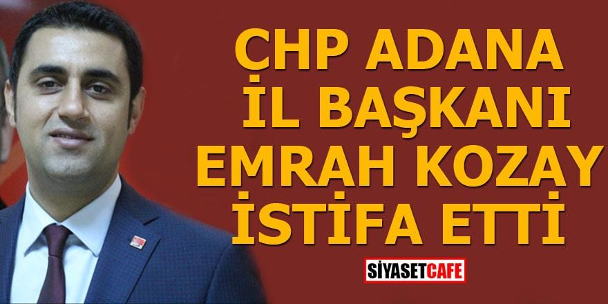 CHP Adana İl Başkanı Kozay istifa etti