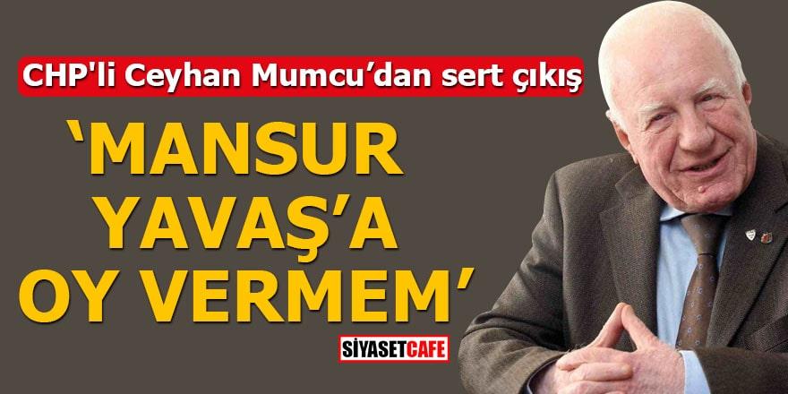 CHP'li Ceyhan Mumcu'dan sert çıkış Mansur Yavaş'a oy vermem