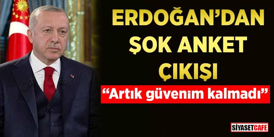 """Erdoğan'dan şok anket çıkışı: """"Artık güvenim kalmadı"""""""