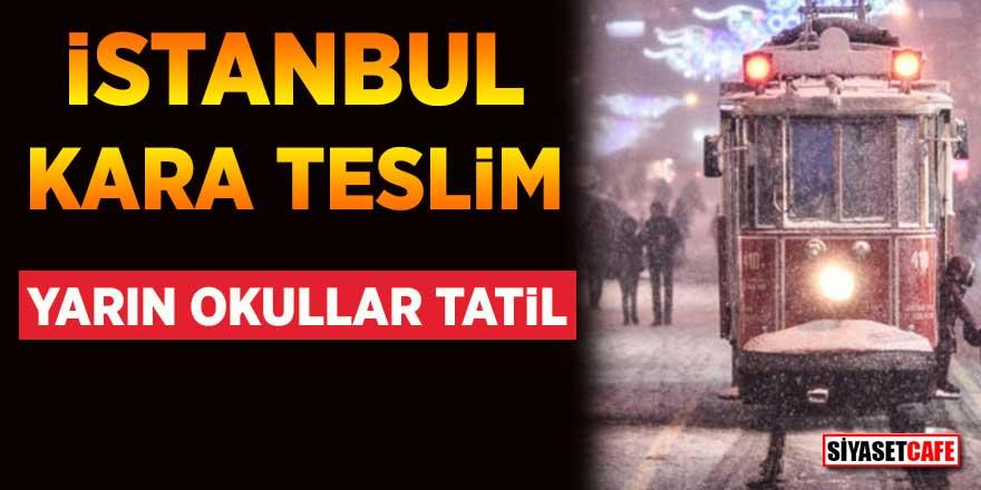 İstanbul kara teslim! Yarın okullar tatil