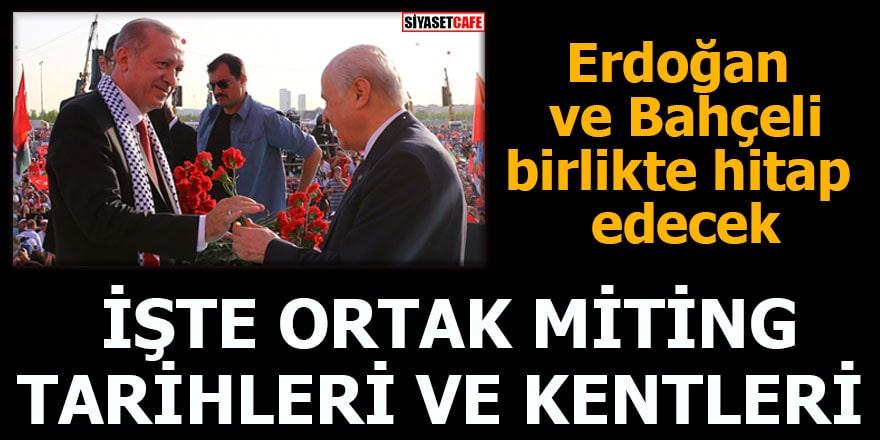 Erdoğan ve Bahçeli birlikte hitap edecek İşte ortak miting tarihleri