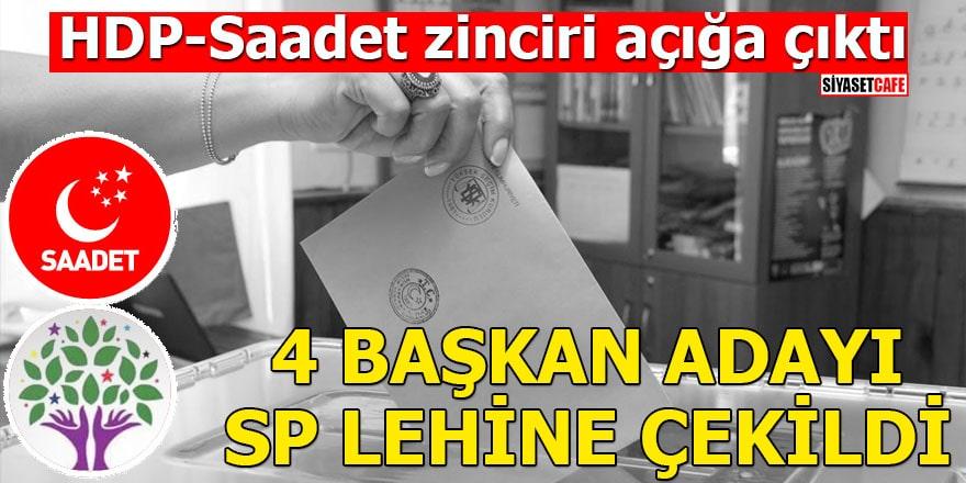 HDP-Saadet zinciri açığa çıktı 4 başkan adayı SP lehine çekildi