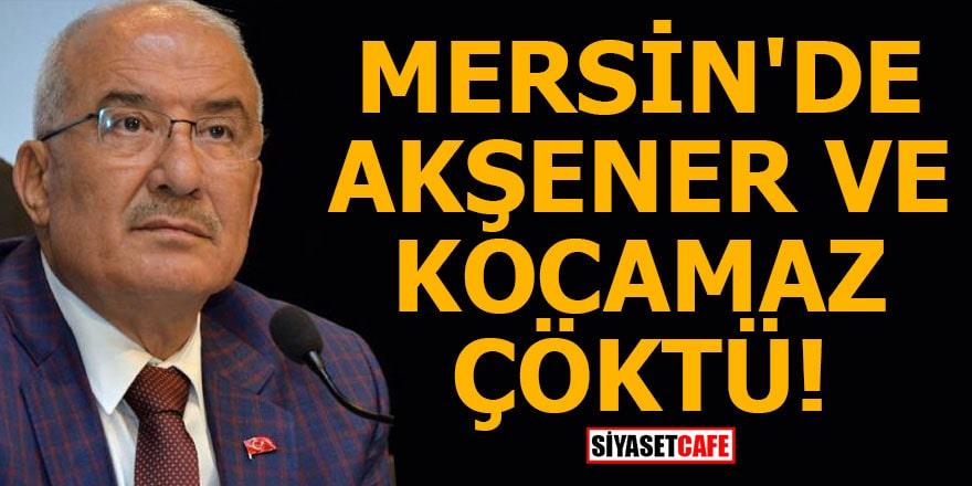 Mersin'de Akşener ve Kocamaz çöktü