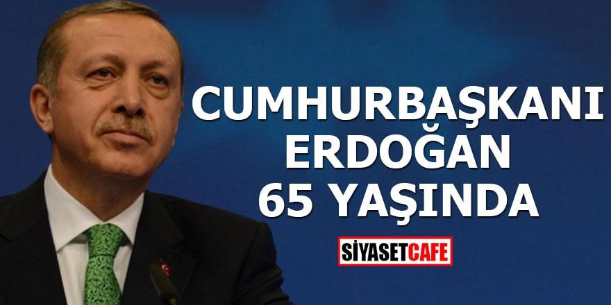 Cumhurbaşkanı Erdoğan 65 yaşında