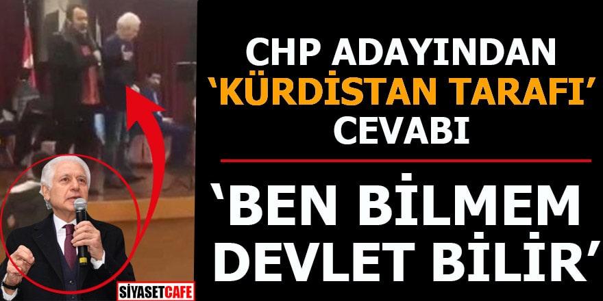 CHP adayından 'Kürdistan tarafı' cevabı Ben bilmem devlet bilir
