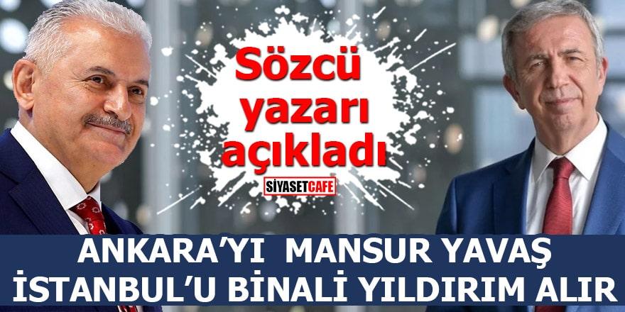 Sözcü yazarı açıkladı: Ankara'yı Mansur Yavaş İstanbul'u Binali Yıldırım alır