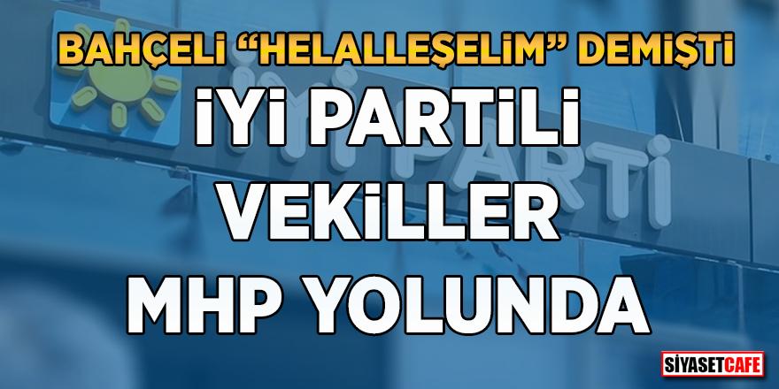 """Devlet Bahçeli """"Helalleşelim"""" demişti! İYİ Partili vekiller MHP yolunda"""