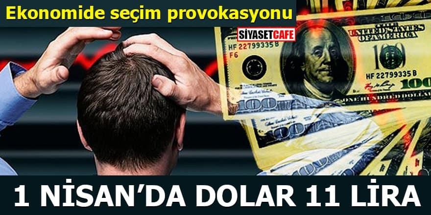 Ekonomide seçim provokasyonu 1 Nisanda dolar 11 lira