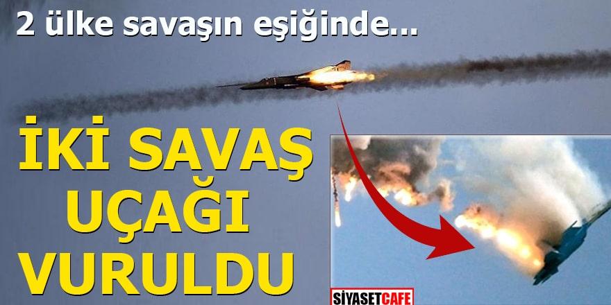 2 ülke savaşın eşiğinde İki savaş uçağı vuruldu