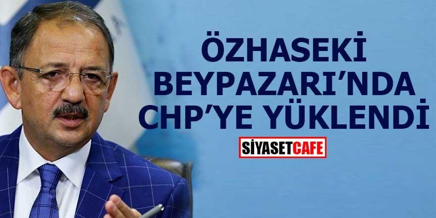 Özhaseki Beypazarı'nda CHP'ye yüklendi