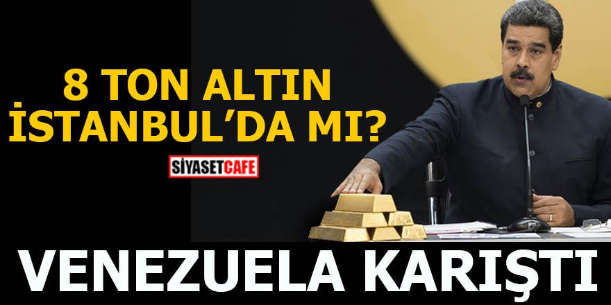 8 ton altın İstanbul'da mı? Venezuela karıştı