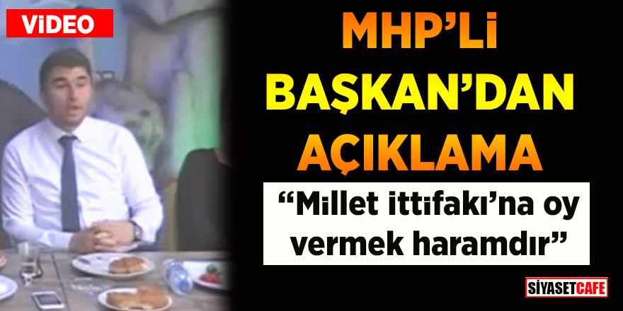 """MHP'li Başkan'dan açıklama: """"Millet İttifakı'na oy vermek haramdır"""""""
