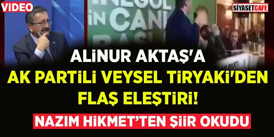 Alinur Aktaş'a AK Partili Veysel Tiryaki'den flaş eleştiri! Nazım Hikmet'ten şiir okudu