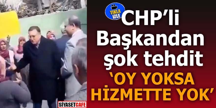 CHP'li Başkandan şok tehdit Oy yoksa hizmette yok