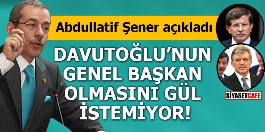 Abdullatif Şener: Davutoğlu'nun genel başkan olmasını Gül istemiyor