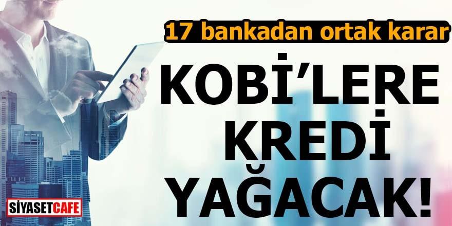 17 bankadan ortak karar KOBİ'lere kredi yağacak