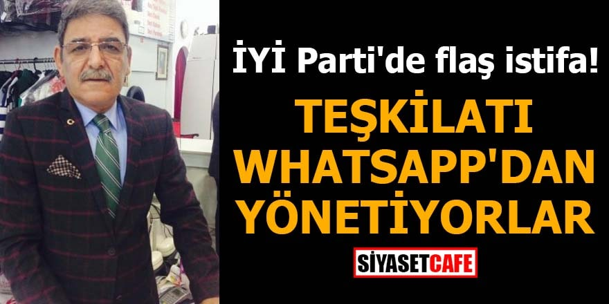İYİ Parti'de flaş istifa! Teşkilatı WhatsApp'dan yönetiyorlar