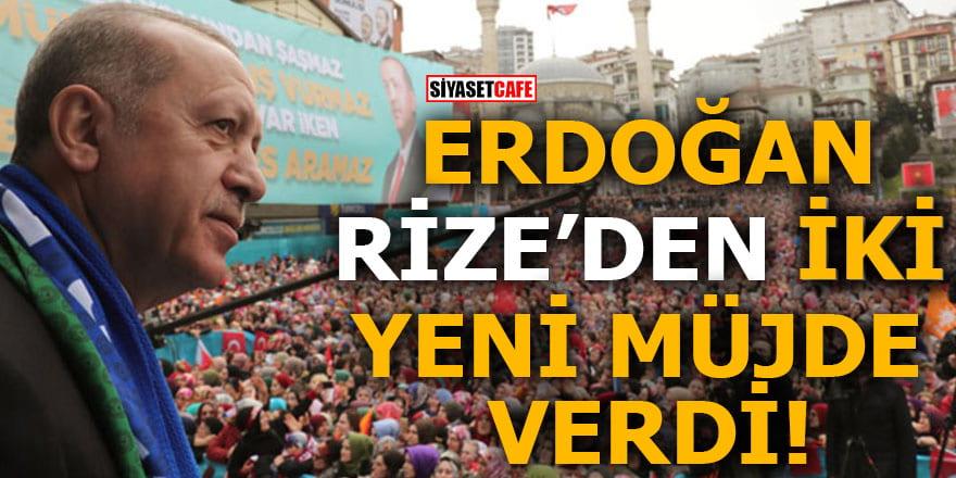 Erdoğan Rize'den iki yeni müjde verdi
