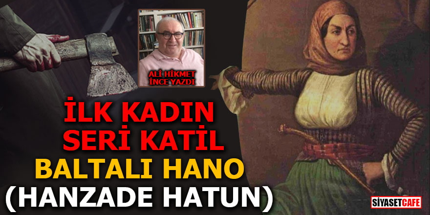 İlk Kadın Seri Katil: Baltalı Hano (Hanzade Hatun)