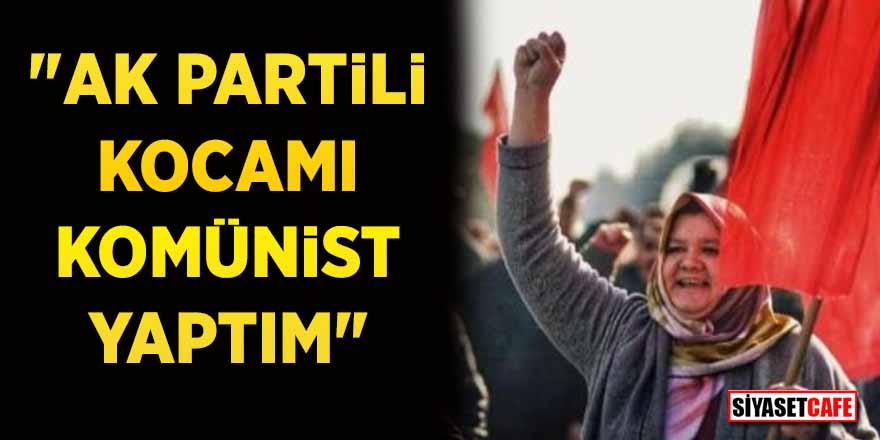 """TKP'den başkan adayı olan Fatma Akın: """"AK Partili kocamı komünist yaptım"""""""