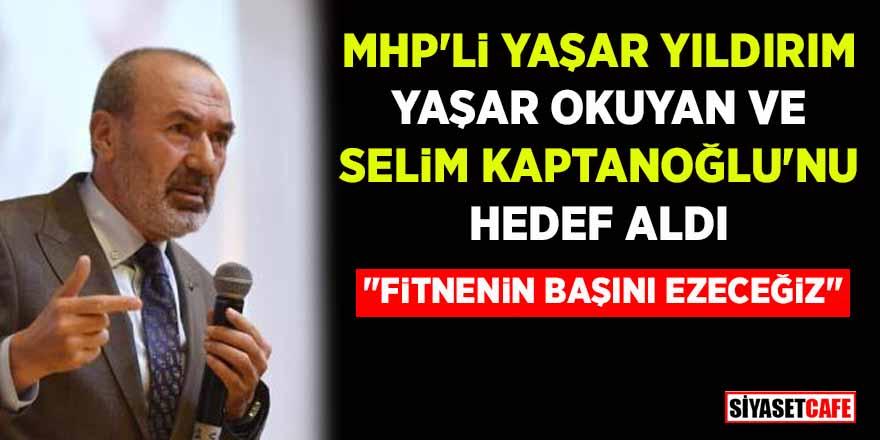 """MHP'li Yaşar Yıldırım Yaşar Okuyan ve Selim Kaptanoğlu'nu hedef aldı: """"Fitnenin başını ezeceğiz"""""""