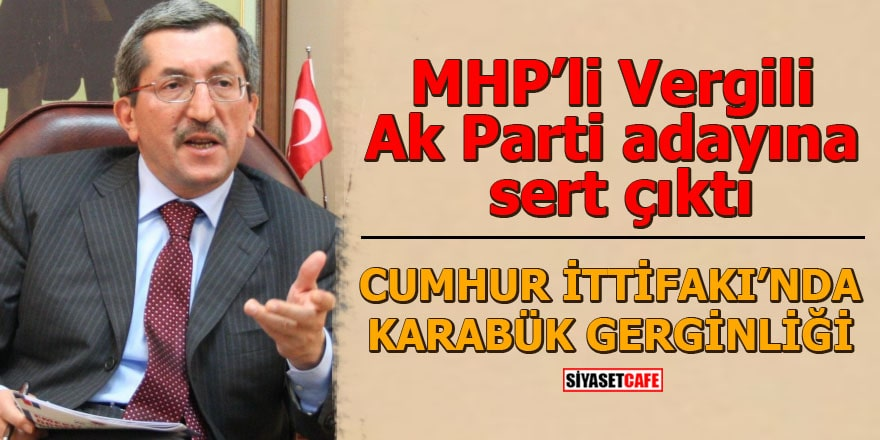 MHP'li Vergili Ak Parti adayına sert çıktı