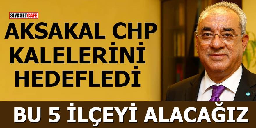 Aksakal CHP kalelerini hedefledi İstanbul'da bu 5 ilçeyi alacağız
