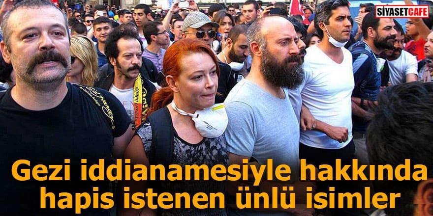 Gezi iddianamesiyle hakkında hapis istenen ünlü isimler