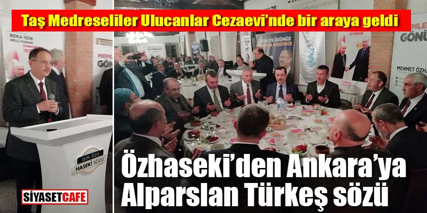 Özhaseki'den Ankara'ya Alparslan Türkeş sözü